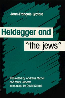 Heidegger and the Jews - Lyotard, Jean-Francois, and Michel, Andreas (Translated by), and Roberts, Mark S, Ph.D. (Translated by)