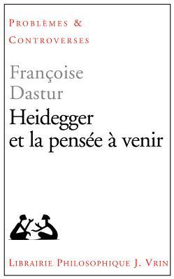 Heidegger Et La Pensee a Venir - Dastur, Francoise