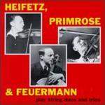 Heifetz/Primrose/Feuermann Play String Duos And Trios