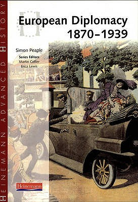Heinemann Advanced History: European Diplomacy 1870-1939 - Peaple, Simon