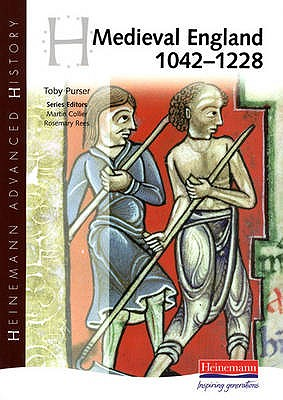 Heinemann Advanced History: Medieval England 1042-1228 - Purser, Toby (Editor)