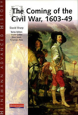 Heinemann Advanced History: The Coming of the Civil War 1603-49 - Sharp, David