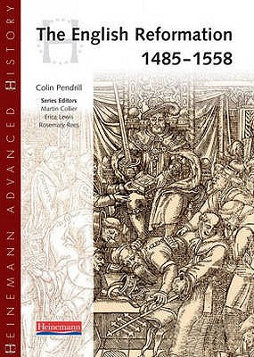 Heinemann Advanced History: The English Reformation 1485-1558 - Pendrill, Colin