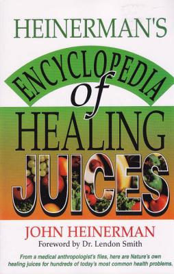 Heinerman's Encyclopedia of Healing Juices - Heinerman, John, PhD