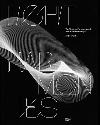 Heinrich Heidersberger: Light Harmonies - Witt, Andrew (Editor)
