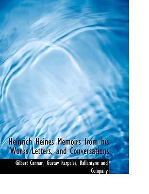 Heinrich Heines Memoirs from His Works Letters, and Conversations - Cannan, Gilbert, and Karpeles, Gustav, and Ballantyne and Company, And Company (Creator)