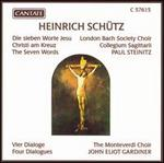 Heinrich Schütz: Die sieben Worte Jesu Christi am Kreuz; Vier Dialogue