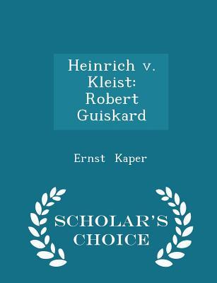 Heinrich V. Kleist: Robert Guiskard - Scholar's Choice Edition - Kaper, Ernst