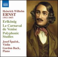 Heinrich Wilhelm Ernst: Erlkönig; Le Carnaval de Venise; Polyphonic Studies - Gordon Back (piano); Josef Spacek (violin); Louis Spohr (speech/speaker/speaking part)