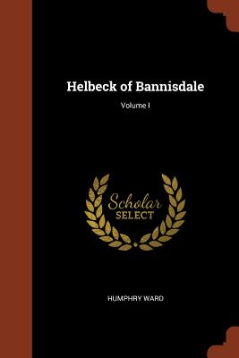 Helbeck of Bannisdale; Volume I - Ward, Humphry