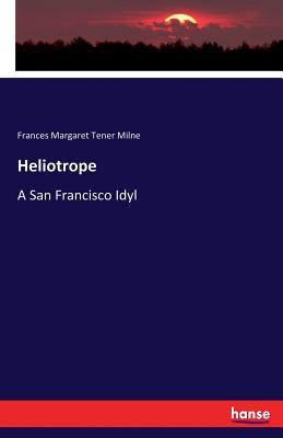 Heliotrope - Milne, Frances Margaret Tener