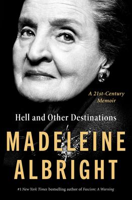 Hell and Other Destinations: A 21st-Century Memoir - Albright, Madeleine