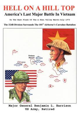 Hell on a Hill Top: America's Last Major Battle in Vietnam - Harrison, Benjamin L