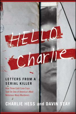 Hello Charlie: Letters from a Serial Killer - Hess, Charlie, and Seay, Davin