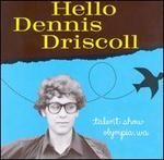 Hello Dennis Driscoll