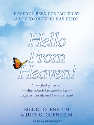 Hello from Heaven!: A New Field of Research---After-Death Communication---Confirms That Life and Love Are Eternal - Guggenheim, Bill, and Guggenheim, Judy, and Foley, Kevin (Narrator)