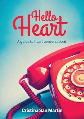 Hello Heart: A Guide to Heart Conversations - San Martin, Cristina