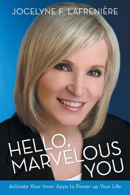 Hello, Marvelous You: Activate Your Inner Apps to Power Up Your Life - Lafreniere, Jocelyne F