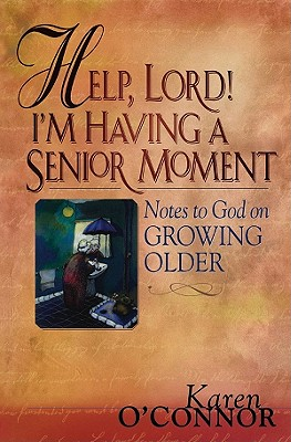 Help, Lord! I'm Having a Senior Moment: The Church Planter's Guide to Success - O'Connor, Karen