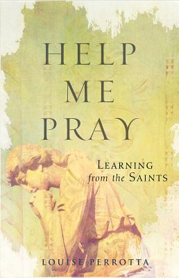 Help Me Pray: Learning from the Saints - Perrotta, Louise