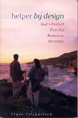 Helper by Design: God's Perfect Plan for Women in Marriage - Fitzpatrick, Elyse M