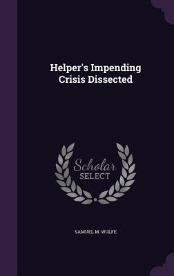 Helper's Impending Crisis Dissected - Wolfe, Samuel M