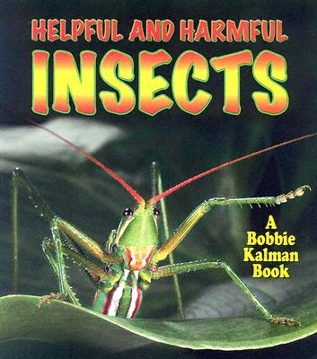 Helpful and Harmful Insects - Aloian, Molly, and Kalman, Bobbie