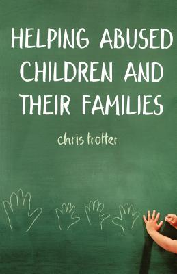 Helping Abused Children and Their Families - Trotter, Chris, Dr.