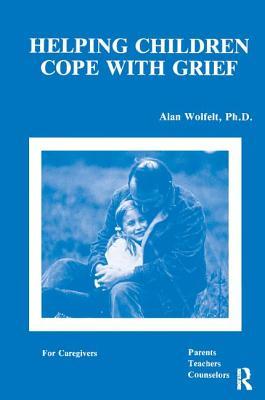 Helping Children Cope With Grief - Wolfelt, Alan