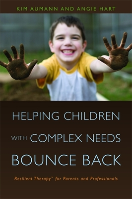 Helping Children with Complex Needs Bounce Back: Resilient Therapy for Parents and Professionals - Aumann, Kim
