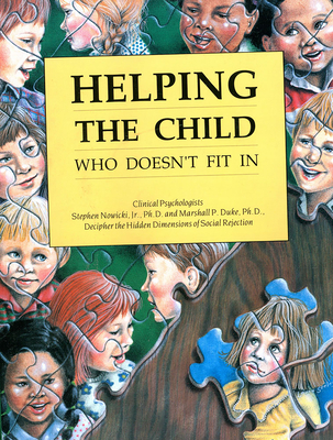 Helping the Child Who Doesn't Fit in - Nowicki, Stephen, Ph.D., and Duke, Marshall P, Ph.D.