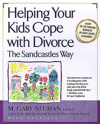 Helping Your Kids Cope with Divorce the Sandcastles Way - Neuman, M Gary