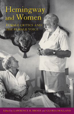 Hemingway and Women: Female Critics and the Female Voice - Broer, Lawrence R (Editor)