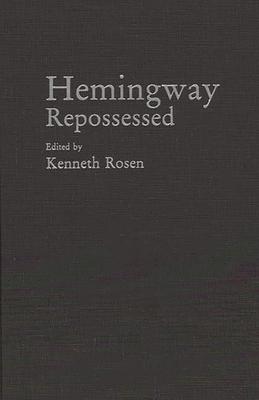 Hemingway Repossessed - Rosen, Kenneth H (Editor)