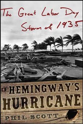 Hemingway's Hurricane: The Great Florida Keys Storm of 1935 - Scott, Phil