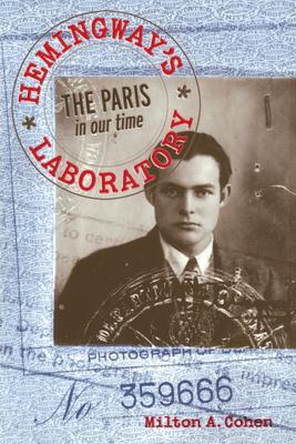 Hemingway's Laboratory: The Paris in Our Time - Cohen, Milton A, Dr.