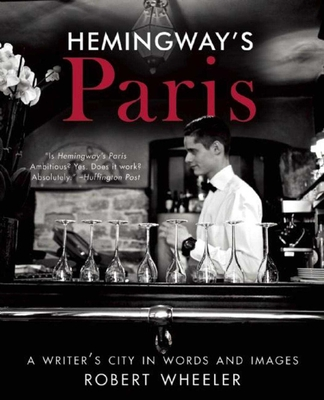 Hemingway's Paris: A Writer's City in Words and Images - Wheeler, Robert, and Phillips, Jenny, RGN (Foreword by)