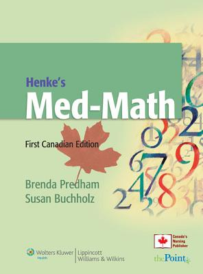Henke's Med-Math, First Canadian Edition - Predham, Brenda, and Buchholz, Susan, RN, Msn, CNE