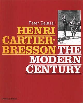 Henri Cartier-Bresson: The Modern Century - Galassi, Peter
