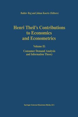 Henri Theil's Contributions to Economics and Econometrics: Volume II: Consumer Demand Analysis and Information Theory - Raj, B. (Editor), and Koerts, Johan (Editor)
