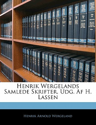 Henrik Wergelands Samlede Skrifter, Udg. AF H. Lassen - Wergeland, Henrik Arnold