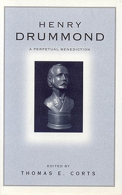 Henry Drummond: A Perpetual Benediction - Corts, Thomas E (Editor)