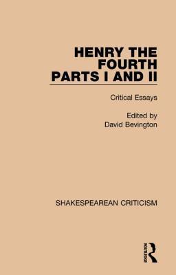 Henry IV: Parts I and II: Critical Essays - Bevington, David (Editor)
