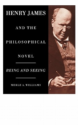 Henry James and the Philosophical Novel - Williams, Merle A