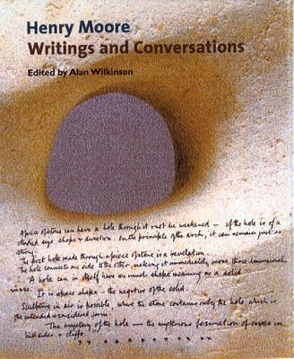 Henry Moore: Writings and Conversations - Moore, Henry, and Wilkinson, Alan (Editor), and Bowness, Alan (Foreword by)
