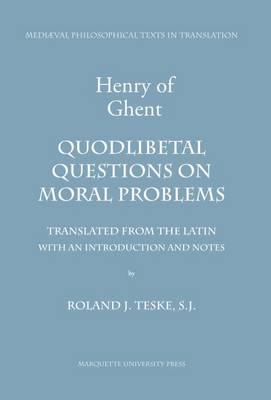 Henry of Ghent: Quodlibetal Questions on Moral Problems - Henry, and Teske, Roland J (Translated by)