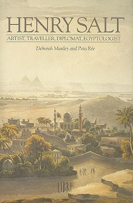 Henry Salt: Artist, Traveler, Diplomat, Egyptologist - Manley, Deborah