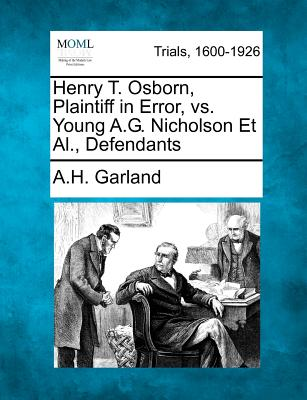 Henry T. Osborn, Plaintiff in Error, vs. Young A.G. Nicholson et al., Defendants - Garland, Augustus Hill