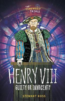 Henry VIII: Guilty or Innocent? - Ross, Stewart