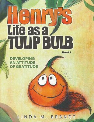 Henry's Life as a Tulip Bulb: Developing an Attitude of Gratitude (Book 1) -